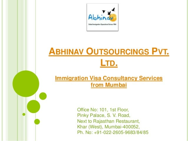 ABHINAV OUTSOURCINGS PVT. LTD. Immigration Visa Consultancy Services from Mumbai  Office No: 101, 1st Floor, Pinky Palace,...