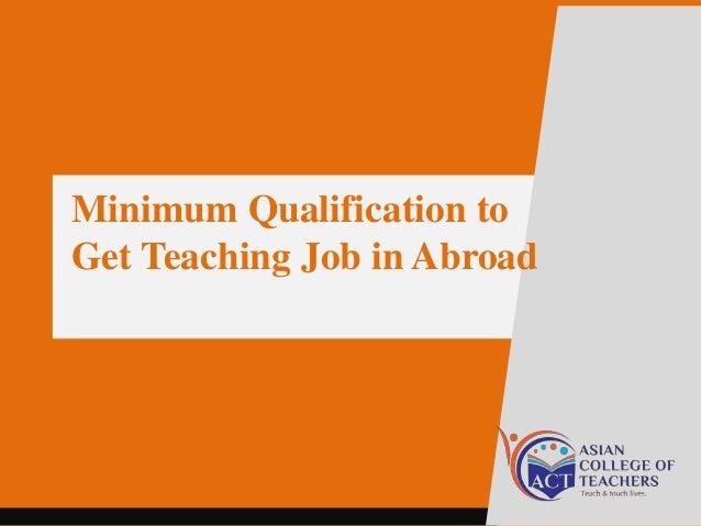 Minimum qualification to get teaching job in abroad