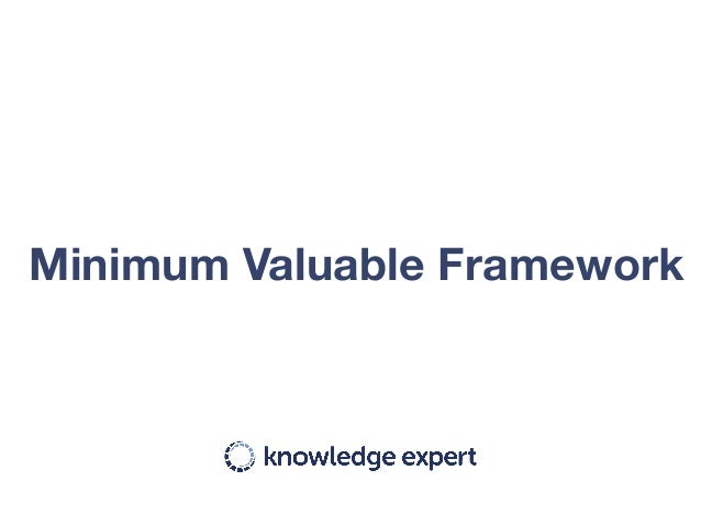 Minimum Valuable Framework