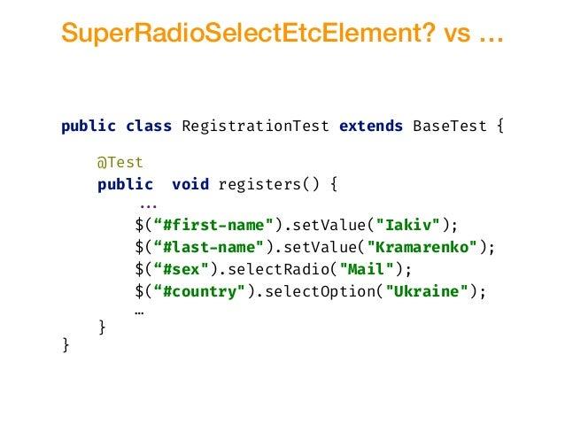 SuperRadioSelectEtcElement? vs … public class RegistrationTest extends BaseTest { @Test public void registers() { !!... $(...