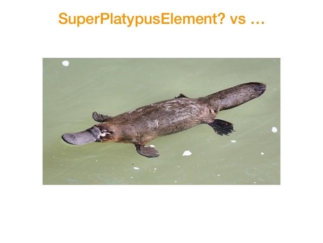 SuperPlatypusElement? vs …