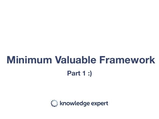 Part 1 :) Minimum Valuable Framework
