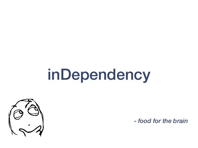 - food for the brain inDependency