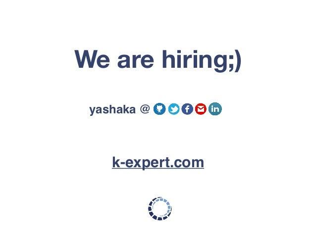 We are hiring;) k-expert.com yashaka @