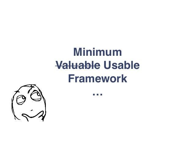 Minimum Valuable Usable Framework …