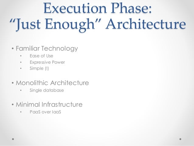"""Execution Phase:  """"Just Enough"""" Architecture  • Familiar Technology  • Ease of Use  • Expressive Power  • Simple (!)  • Mo..."""