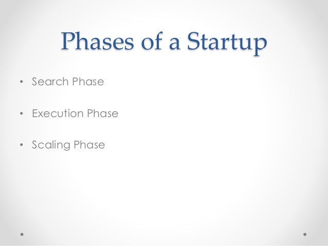 Phases of a Startup  • Search Phase  • Execution Phase  • Scaling Phase