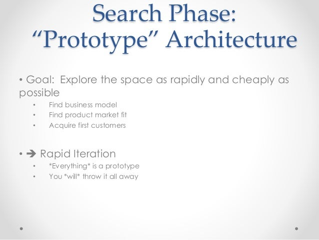 """Search Phase:  """"Prototype"""" Architecture  • Goal: Explore the space as rapidly and cheaply as  possible  • Find business mo..."""
