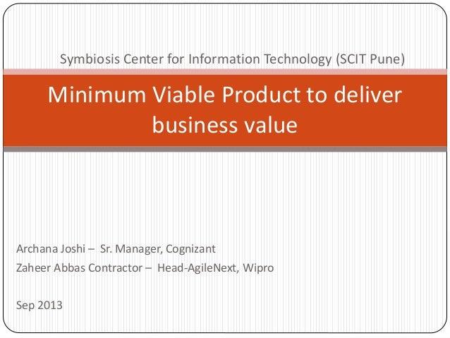 Archana Joshi – Sr. Manager, Cognizant Zaheer Abbas Contractor – Head-AgileNext, Wipro Sep 2013 Minimum Viable Product to ...
