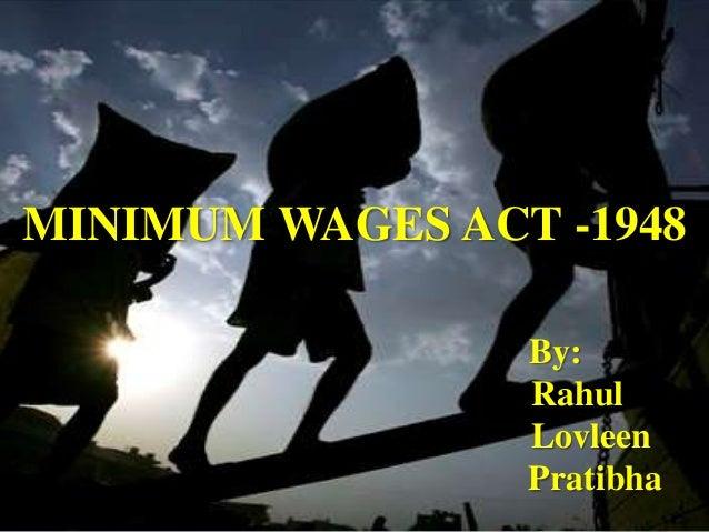 MINIMUM WAGES ACT -1948 By: Rahul Lovleen Pratibha
