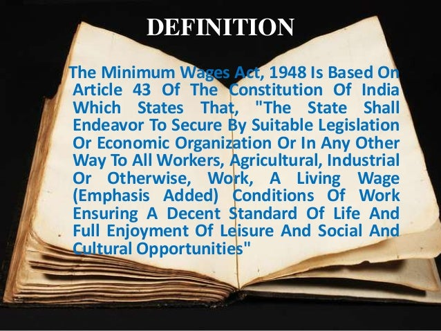 """DEFINITION The Minimum Wages Act, 1948 Is Based On Article 43 Of The Constitution Of India Which States That, """"The State S..."""