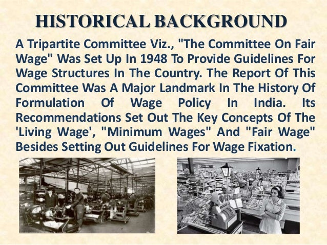"""HISTORICAL BACKGROUND A Tripartite Committee Viz., """"The Committee On Fair Wage"""" Was Set Up In 1948 To Provide Guidelines F..."""