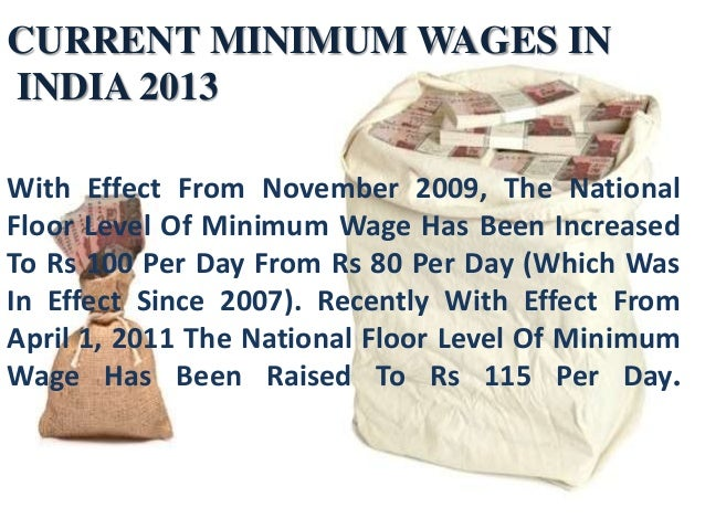 CURRENT MINIMUM WAGES IN INDIA 2013 With Effect From November 2009, The National Floor Level Of Minimum Wage Has Been Incr...