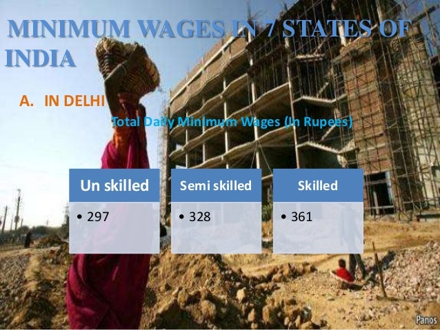 MINIMUM WAGES IN 7 STATES OF INDIA A. IN DELHI Total Daily Minimum Wages (In Rupees)  Un skilled  Semi skilled  • 297  • 3...