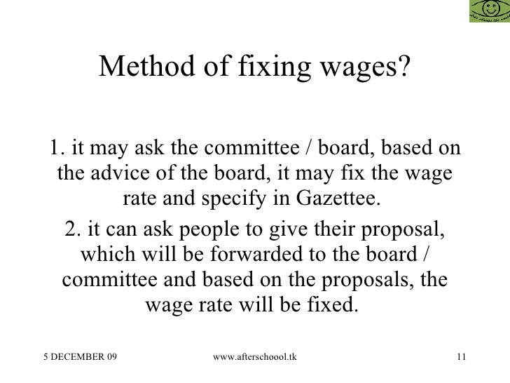 Method of fixing wages? 1. it may ask the committee / board, based on the advice of the board, it may fix the wage rate an...