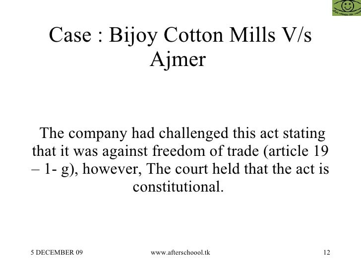 Case : Bijoy Cotton Mills V/s Ajmer  The company had challenged this act stating that it was against freedom of trade (art...