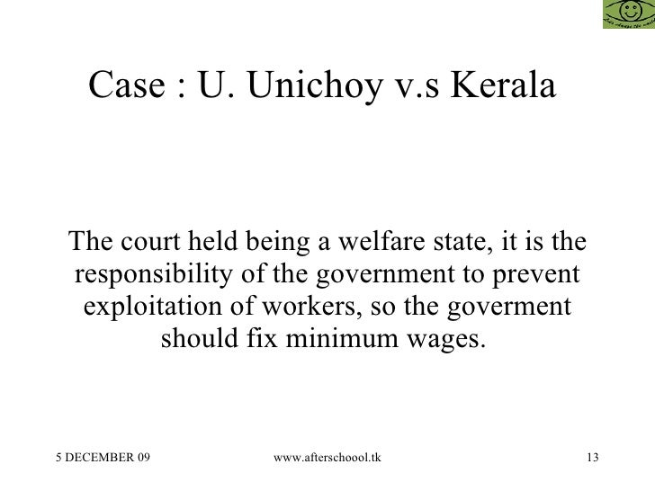 Case : U. Unichoy v.s Kerala  The court held being a welfare state, it is the responsibility of the government to prevent ...