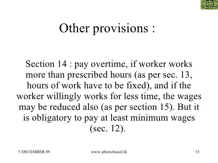Other provisions :  Section 14 : pay overtime, if worker works more than prescribed hours (as per sec. 13, hours of work h...
