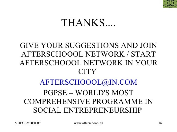 THANKS.... GIVE YOUR SUGGESTIONS AND JOIN AFTERSCHOOOL NETWORK / START AFTERSCHOOOL NETWORK IN YOUR CITY  [email_address] ...