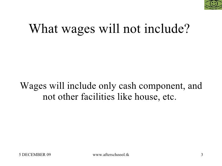 What wages will not include?  Wages will include only cash component, and not other facilities like house, etc.