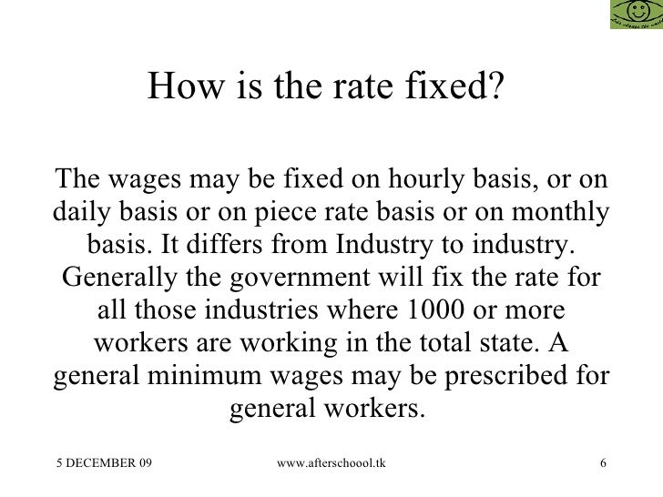 How is the rate fixed?  The wages may be fixed on hourly basis, or on daily basis or on piece rate basis or on monthly bas...