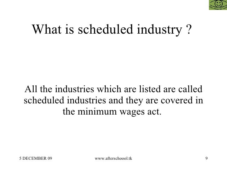 What is scheduled industry ?  All the industries which are listed are called scheduled industries and they are covered in ...
