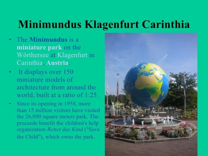 Minimundus Klagenfurt Carinthia <ul><li>The  Minimundus  is a  miniature park  on the  Wörthersee  at  Klagenfurt  in  Car...