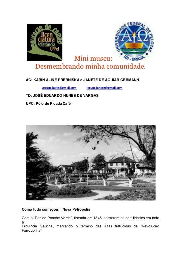 Mini museu:       Desmembrando minha comunidade.  AC: KARIN ALINE PRERNISKA e JANETE DE AGUIAR GERMANN.           Lecupc.k...