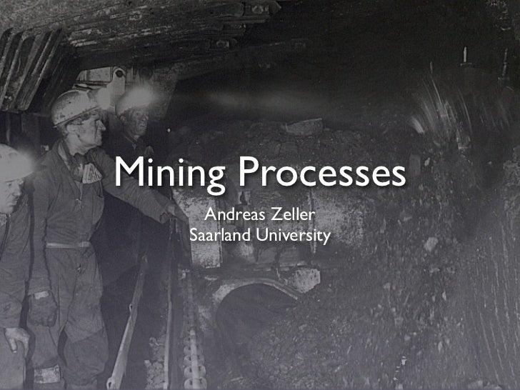 Mining Processes       Andreas Zeller     Saarland University