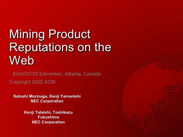 Mining Product Reputations on the Web SIGKDD  02 Edmonton, Alberta, Canada Copyright 2002 ACM Satoshi Morinaga, Kenji Yama...