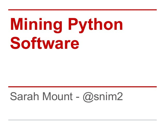 Mining Python Software Sarah Mount - @snim2