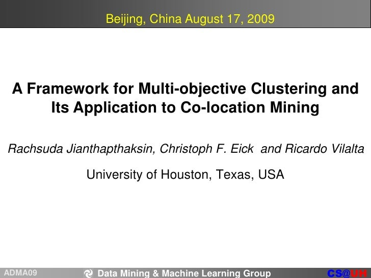Beijing, China August 17, 2009<br />A Framework for Multi-objective Clustering and<br />Its Application to Co-location Min...