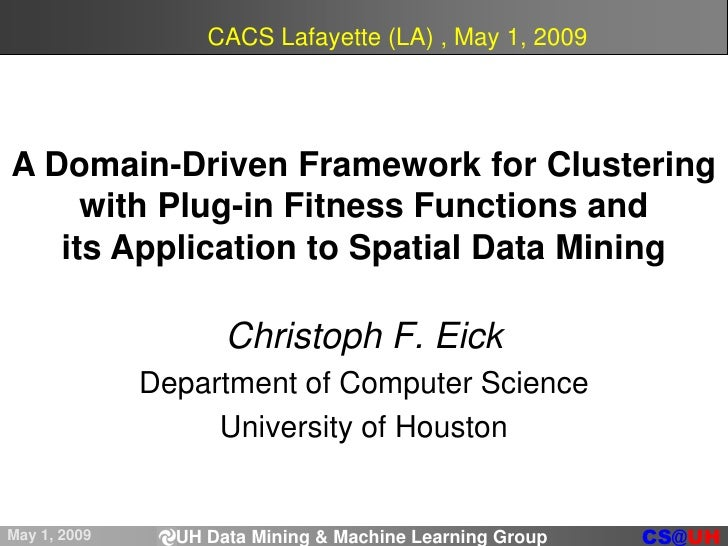 CACS Lafayette (LA) , May 1, 2009<br />A Domain-Driven Framework for Clustering with Plug-in Fitness Functions and <br />i...