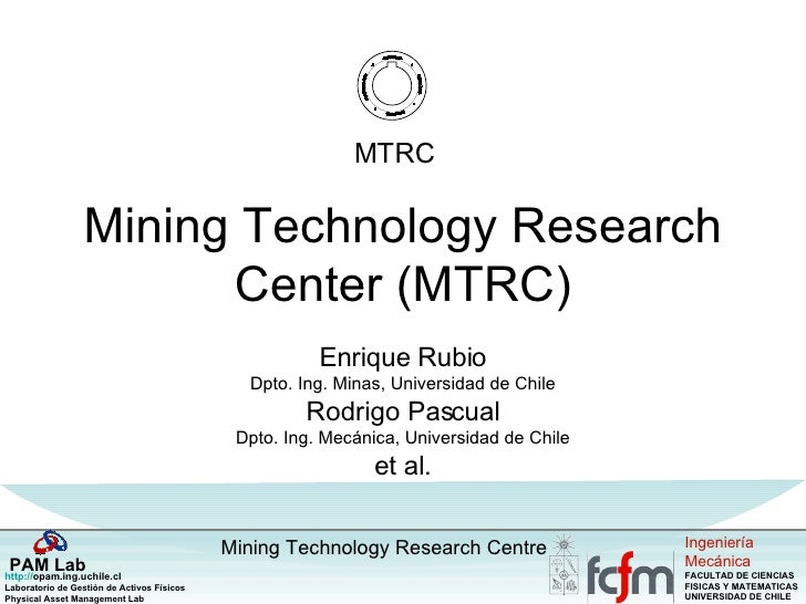 Mining Technology Research Center (MTRC) Enrique Rubio Dpto. Ing. Minas, Universidad de Chile Rodrigo Pascual Dpto. Ing. M...
