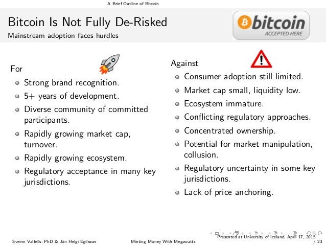 A Brief Outline of Bitcoin Bitcoin Is Not Fully De-Risked Mainstream adoption faces hurdles For Strong brand recognition. ...
