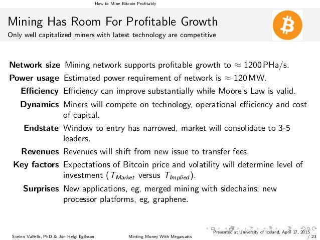 How to Mine Bitcoin Profitably Mining Has Room For Profitable Growth Only well capitalized miners with latest technology are...