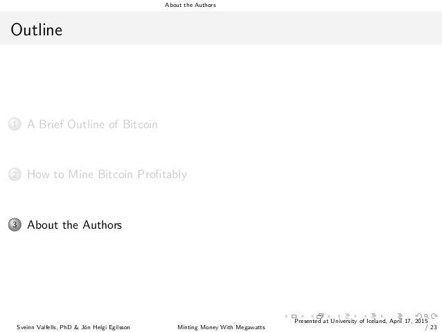 About the Authors Outline 1 A Brief Outline of Bitcoin 2 How to Mine Bitcoin Profitably 3 About the Authors Sveinn Valfells...