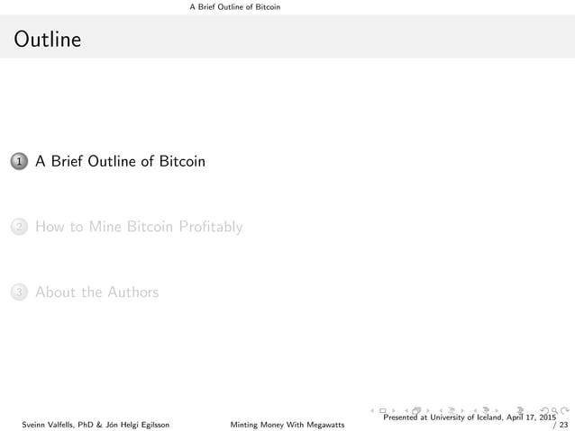 A Brief Outline of Bitcoin Outline 1 A Brief Outline of Bitcoin 2 How to Mine Bitcoin Profitably 3 About the Authors Sveinn...