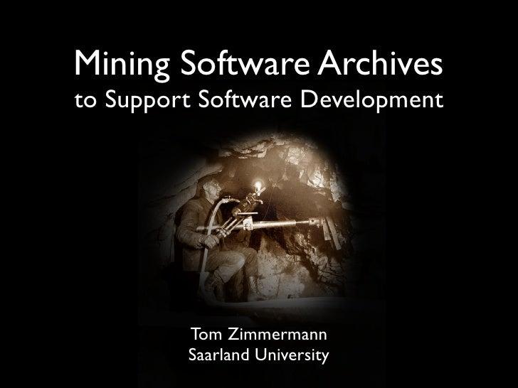 Mining Software Archives to Support Software Development              Tom Zimmermann          Saarland University