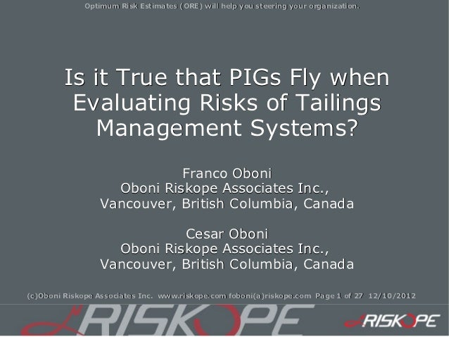 Optimum Risk Estimates (ORE) will help you steering your organization.        Is it True that PIGs Fly when         Evalua...