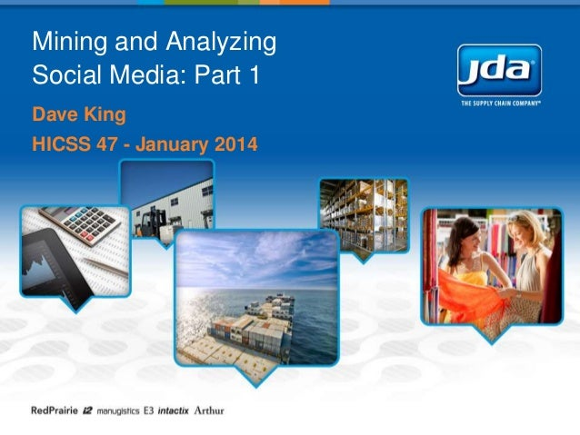 Mining and Analyzing Social Media: Part 1 Dave King HICSS 47 - January 2014
