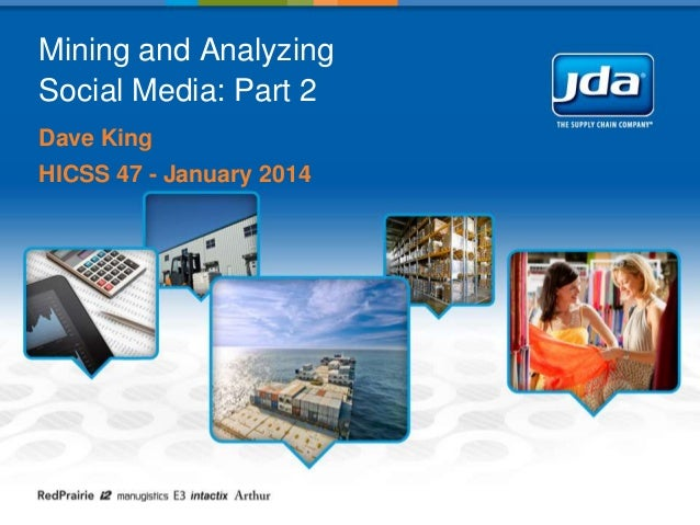 Mining and Analyzing Social Media: Part 2 Dave King HICSS 47 - January 2014