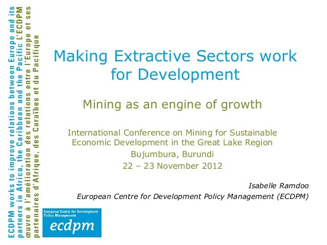 Making Extractive Sectors work      for Development    Mining as an engine of growth International Conference on Mining fo...