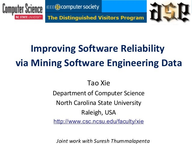 Improving Software Reliabilityvia Mining Software Engineering DataTao XieDepartment of Computer ScienceNorth Carolina Stat...