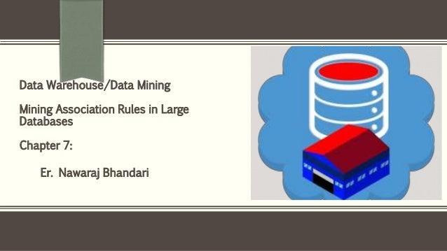 Er. Nawaraj Bhandari Data Warehouse/Data Mining Mining Association Rules in Large Databases Chapter 7: