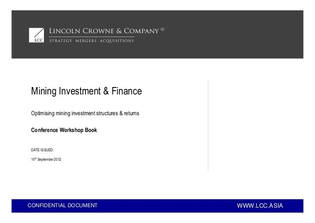 WWW.LCC.ASIACONFIDENTIAL DOCUMENT Conference Workshop Book Mining Investment & Finance Optimising mining investment struct...