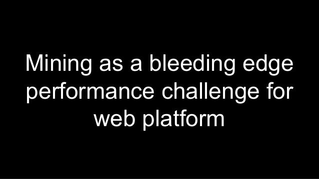 Mining crypto in browser as a bleeding edge performance challenge for…