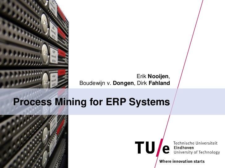 Erik Nooijen,            Boudewijn v. Dongen, Dirk FahlandProcess Mining for ERP Systems
