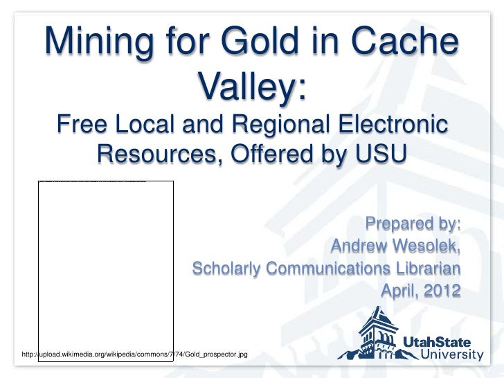 Mining for Gold in Cache               Valley:          Free Local and Regional Electronic             Resources, Offered ...