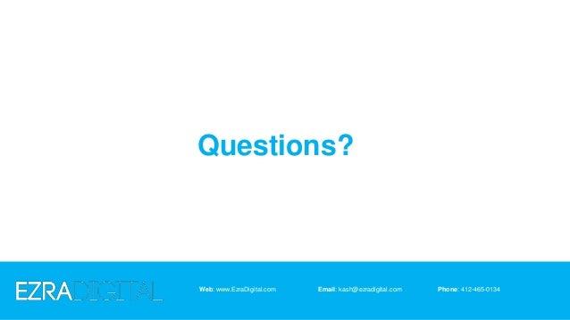 Questions? Web: www.EzraDigital.com Email: kash@ezradigital.com Phone: 412-465-0134